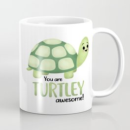 You Are Turtley Awesome! Coffee Mug