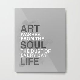 Art washes from the Soul the dust of every day Life Metal Print