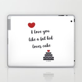 I love you like a fat kid loves cake Laptop & iPad Skin