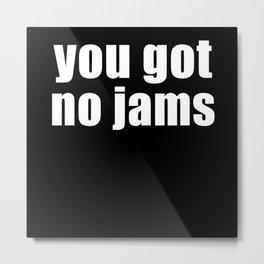 You got no jams Korean Hangul South Korea Metal Print