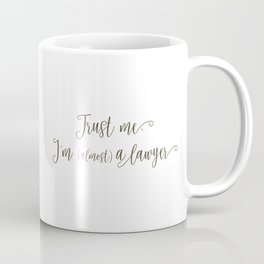 Trust Me, I'm (Almost) A Lawyer Coffee Mug