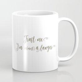 Trust Me, I'm (Almost) A Lawyer Coffee Mug