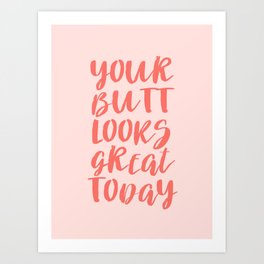 Your Butt Looks Great Today - Pink Quote Art Print