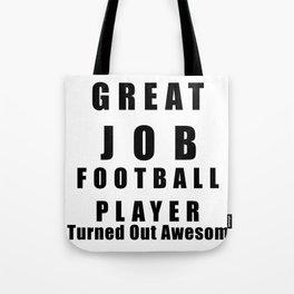Great Job Football player Funny Tote Bag