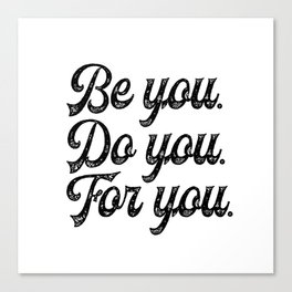 Be you. Do you.For you. Canvas Print