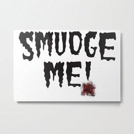 Smudge Me! Metal Print