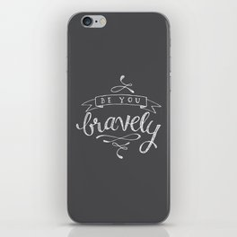 Be You, Bravely. iPhone Skin