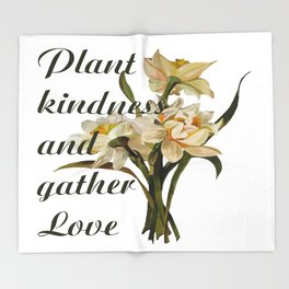 Plant Kindness and Gather Love Proverb With Daffodils Throw Blanket