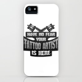 Tattoo Artist Have No Fear Your Tattoo Artist is Here iPhone Case