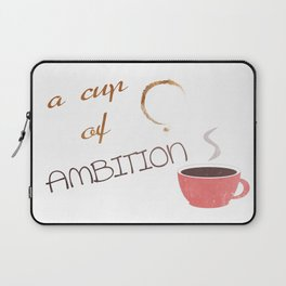 A cup of ambition - coffee quote Laptop Sleeve