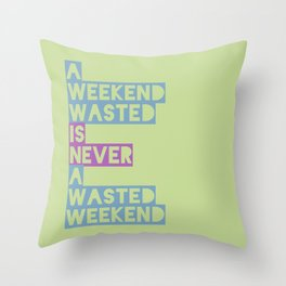 A Weekend Wasted (Colour) Throw Pillow