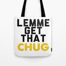 Lemme Get That Chug Tote Bag