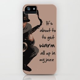 It's about to get warm all up in my jazz iPhone Case