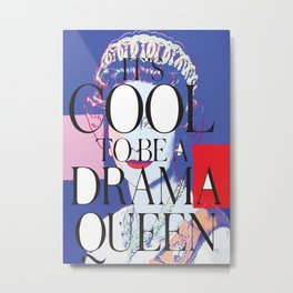 Queen of DramaCOOL Metal Print