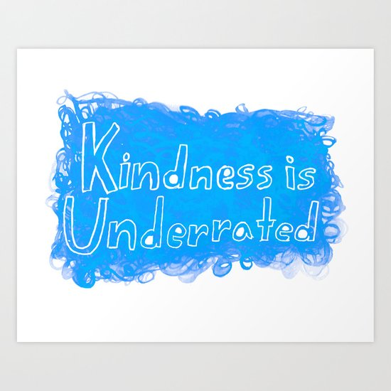 Kindness is Underrated Art Print