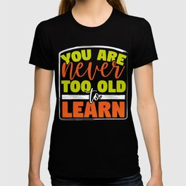 Never Too Old to Learn Inspirational Teacher Gift T-shirt