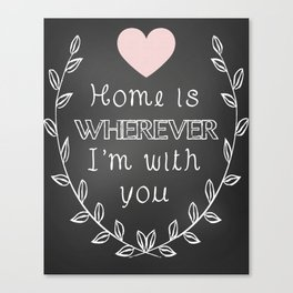 Home Is Whereever I'm With You Print Canvas Print