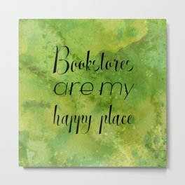 Bookstores are my happy place Metal Print