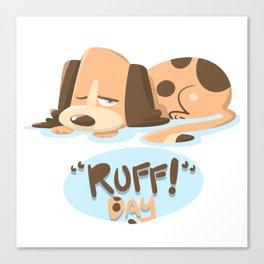 Ruff Day! Canvas Print