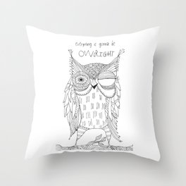 everything is gonna be owlright Throw Pillow