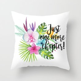 Just One More Chapter w/ flowers Throw Pillow