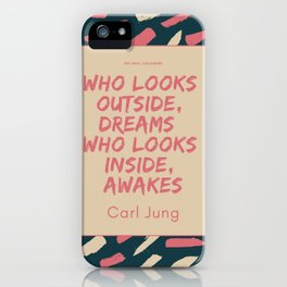 Carl Jung Quote | Who looks outside, dreams; who looks inside, awakes. iPhone Case