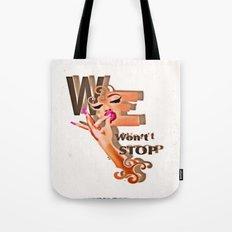 We Wont Stop  Tote Bag