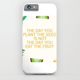 The Day You Plant The Seed iPhone Case