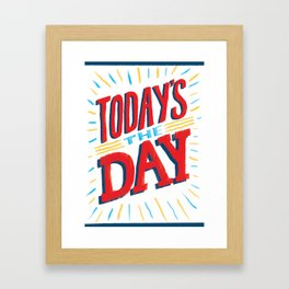 Today's the Day Framed Art Print