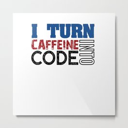 I turn caffeine into code Metal Print
