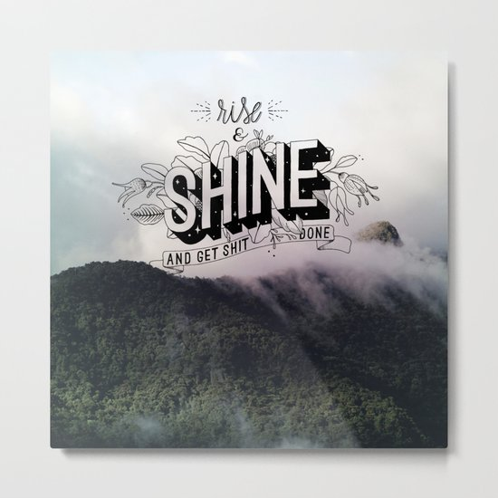 Rise and Shine and get shit done Metal Print