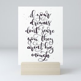 If your dreams don't scare you they aren't big enough   Black Mini Art Print
