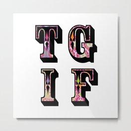 TGIF thank goodness it's friday! Metal Print