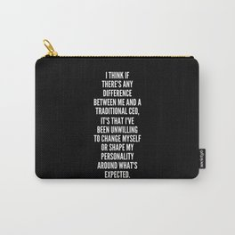 I think if there s any difference between me and a traditional CEO it s that I ve been unwilling to change myself or shape my personality around what s expected Carry-All Pouch