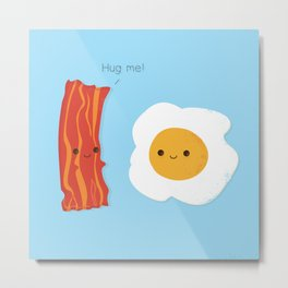 Would you be the bacon to my eggs? Metal Print