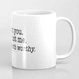 I am not you, You are not me. But, we are both worthy. Coffee Mug