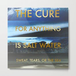 The Cure for Anything is Salt Water... Gold Metal Print