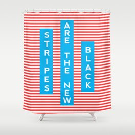 Stripes Are The New Black, typography poster, t-shirt Shower Curtain
