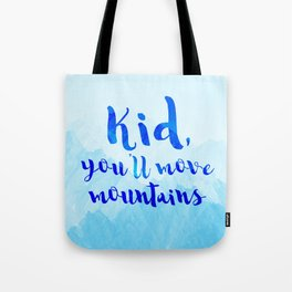Kid, you'll move mountains Tote Bag