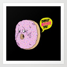Donut Bother Me! Art Print