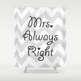 Mrs. Always Right Shower Curtain