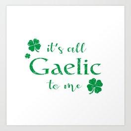 It's All Gaelic To Me Art Print
