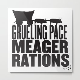 Grueling Pace Meager Rations (Black) Metal Print