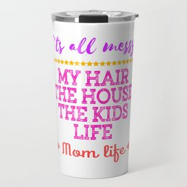 Messy mom life? Give up the frustration and Celebrate mom-hood with this cool and awesome mom tee.  Travel Mug