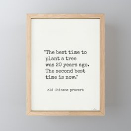 """""""The best time to plant a tree was 20 years ago. The second best time is now."""" Framed Mini Art Print"""