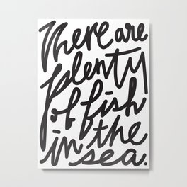There are plenty of fish in the sea. Metal Print