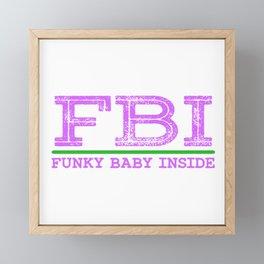 "A Nice Inside Theme Tee For You Who Loves Being Inside Saying ""FBI Funky Baby Inside"" T-shirt Design Framed Mini Art Print"
