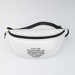 Put the politicians on minimum wage and watch how fast things c Fanny Pack