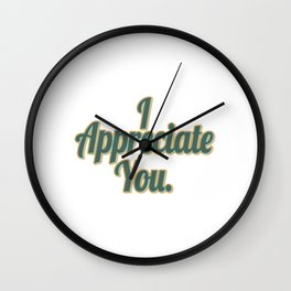 "Tell the world that you appreciate them with this cute and simple  I Appreciate You"" tee design. Wall Clock"