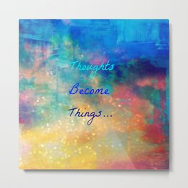 Thoughts become things Metal Print